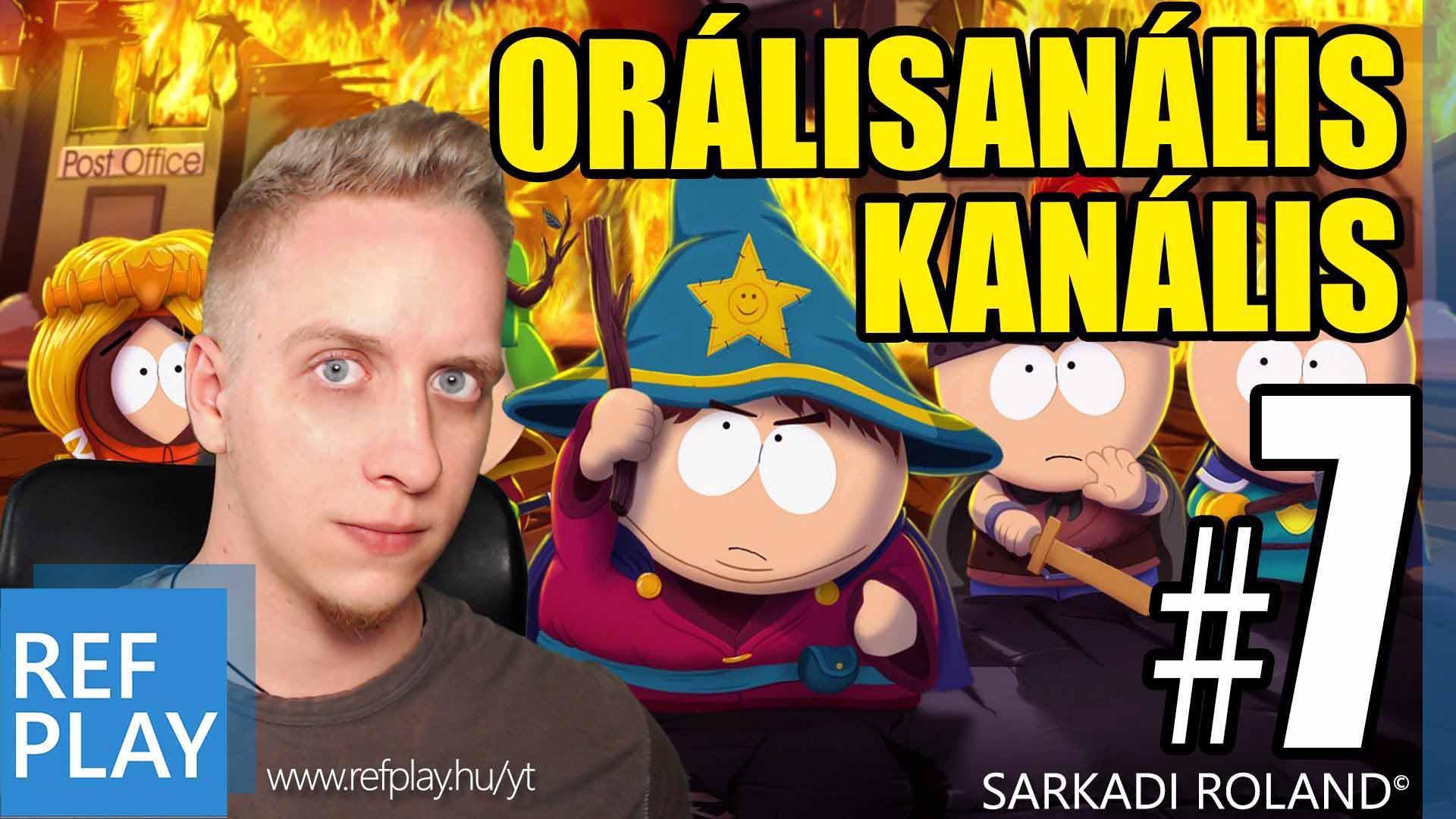 ORÁLISANÁLIS KANÁLIS LIVE | South Park The Stick of Truth 7.rész | Magyar végigjátszás