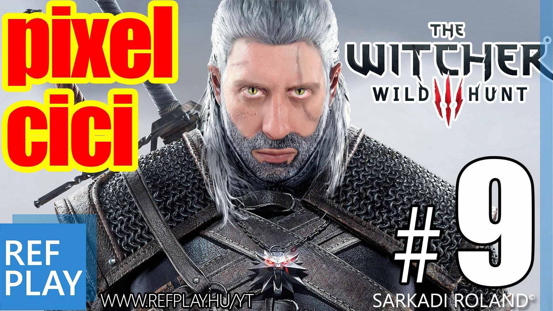 PIXEL CICI | The Witcher 3 Wild Hunt 9.rész | Magyar végigjátszás | REFPLAY