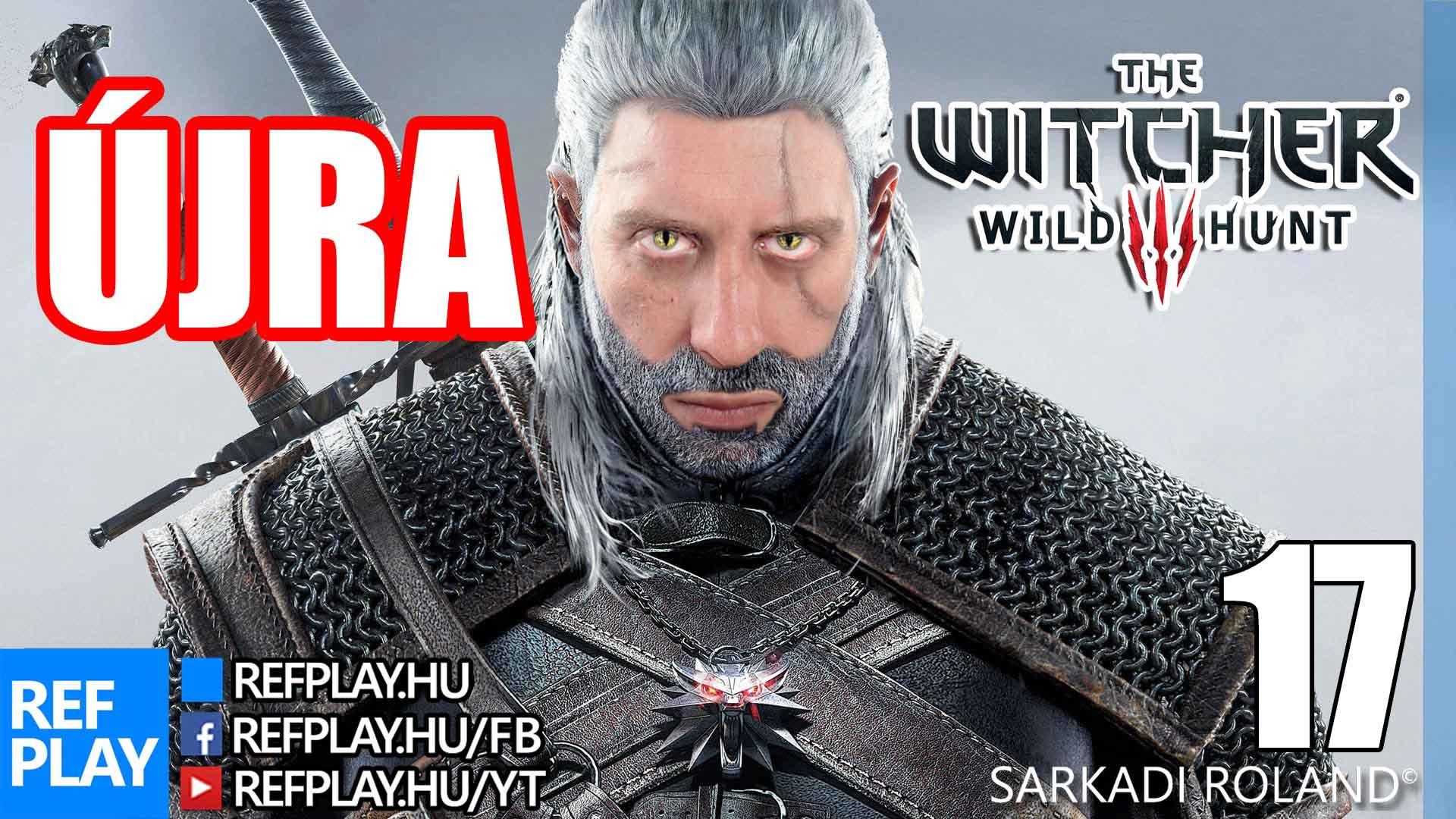 ÚJRA LIVE | The Witcher 3 Wild Hunt #17 | Magyar végigjátszás | REFPLAY