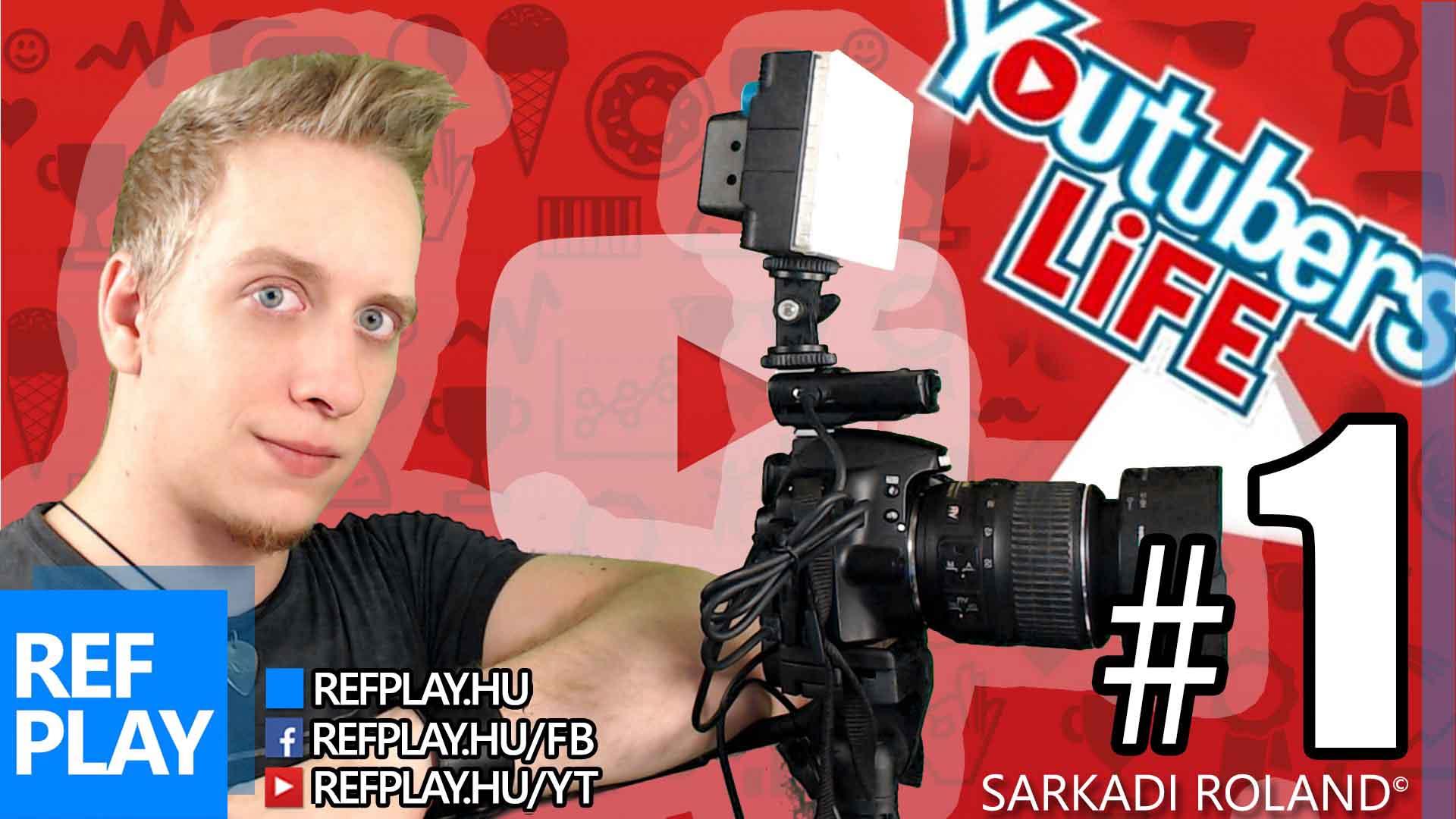 VIDEO KÉSZÍTÉS ALAPOK | Youtubers Life #1 | Magyar végigjátszás | REFPLAY